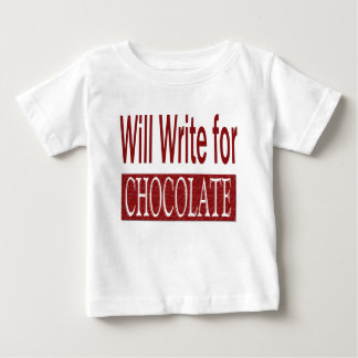Will Write for Chocolate Gift for Writers Baby T-Shirt
