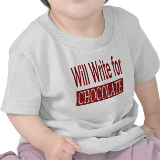 Will Write for Chocolate Gift for Writers T Shirt