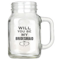 WILL YOU BE MY BRIDESMAID 20 oz MASON JAR