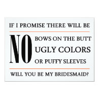if i promise there wil be no bows on the butt, ugly colors or puffy sleeves will you agree to be my Bridesmaid funny request Card