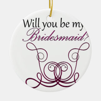 Will you be my Bridesmaid? Ceramic Ornament