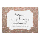 Will You Be My Bridesmaid - Fab Day Rose Gold Glit Card
