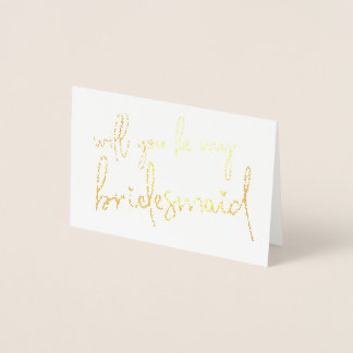WILL YOU BE MY BRIDESMAID hand lettered modern Foil Card