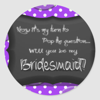 Will You Be My Bridesmaid?.jpg Classic Round Sticker