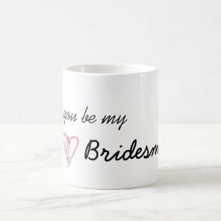 """""""Will you be my Bridesmaid?"""" Mug"""