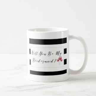 Will You Be My Bridesmaid Proposal Coffee Mug