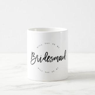 Will you be my bridesmaids coffee mug