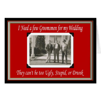 Will you be my Groomsman? - FUNNY Greeting Card