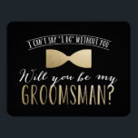 """Will you be my Groomsman ? 