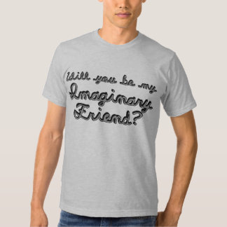 Will You Be My Imaginary Friend? Shirt