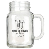 WILL YOU BE MY MAID OF HONOR 20 oz MASON JAR