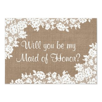 Will You Be My Maid of Honor? Rustic Burlap & Lace 5x7 Paper Invitation Card
