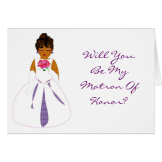 """Will You Be My Matron Of Honor"" Card Cards"
