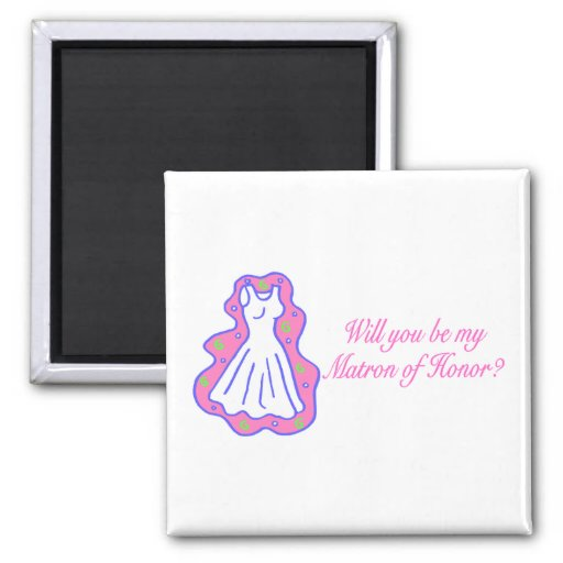 Will You Be My Matron Of Honor (Dress) Refrigerator Magnet