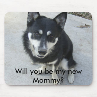 Will you be my new Mommy? Mouse Pad