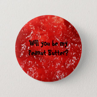 Will you be my Peanut Butter? Pinback Button