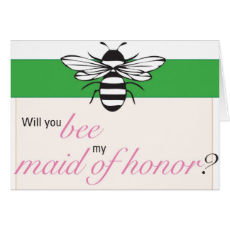 Will you bee my maid of honor? card