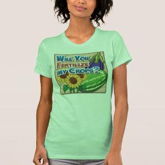 Will you Fertilize My Crops? Tshirts