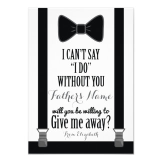Will You Give Me Away - Tuxedo Tie Braces Father 4.5x6.25 Paper Invitation Card