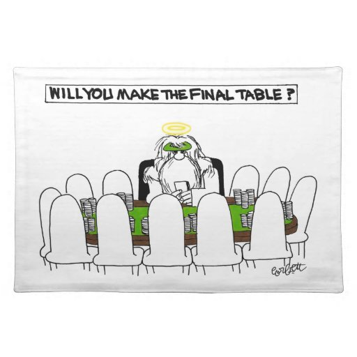 Will YOU make the final table? Placemats