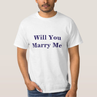 """""""Will You  Marry"""" Me Value T-Shirt, White Shirt"""