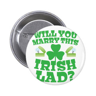 Will you marry this irish lad? pinback button