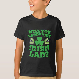 Will you marry this irish lad? T-Shirt