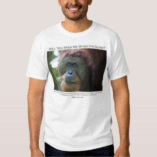 Will you miss me?  Sumatran Orangutan T Shirt
