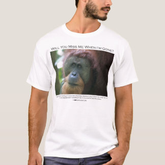 Will you miss me?  Sumatran Orangutan T-Shirt