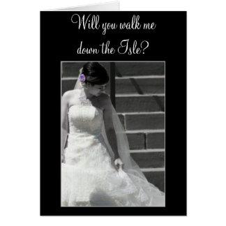 Will you walk me down the Isle Wedding Bride card