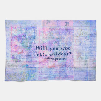 Will you woo this wildcat Shakespeare quote Towels