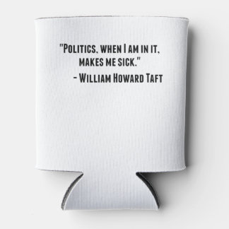 William Howard Taft Quote Can Cooler