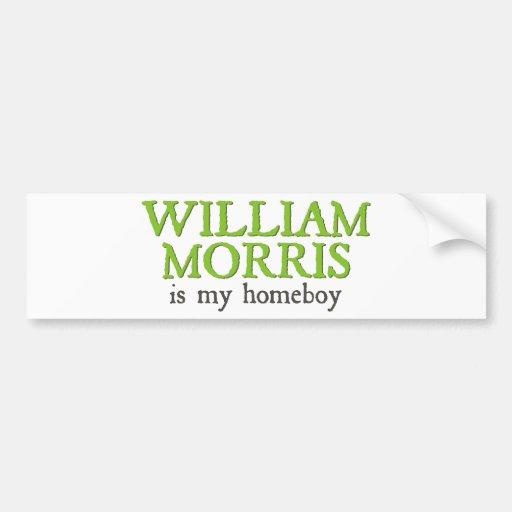 William Morris is my Homeboy Car Bumper Sticker