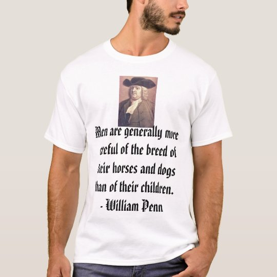 william_penn, Men are generally more careful of... T-Shirt