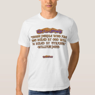 William Penn Quote: Be Ruled by God or Tyrants Tshirt