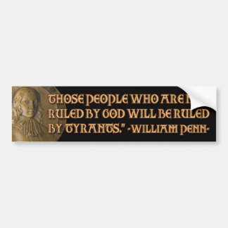 William Penn Quote: Ruled by God or Tyrants Car Bumper Sticker