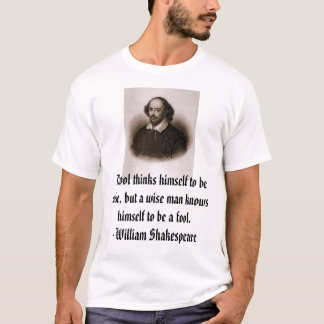 William Shakespeare, A fool thinks himself to b... T-Shirt