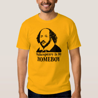 William Shakespeare Is My Homeboy Tee Shirts