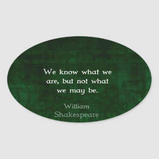 William Shakespeare Quote About Possibilities Oval Sticker