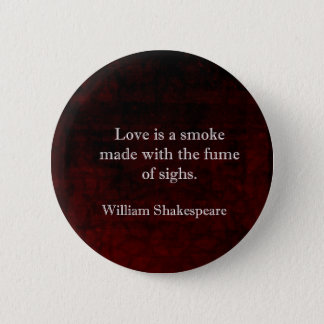 William Shakespeare Romeo and Juliet LOVE Quote Pinback Button
