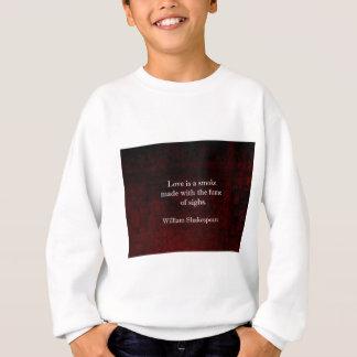 William Shakespeare Romeo and Juliet LOVE Quote Sweatshirt