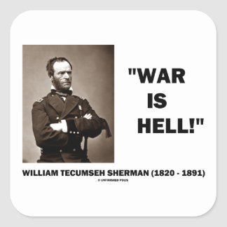William Tecumseh Sherman War Is Hell Quote Square Sticker