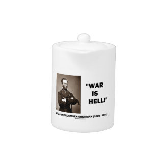 William Tecumseh Sherman War Is Hell Quote Teapot