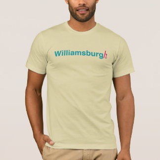 Williamsburg with an h T-Shirt