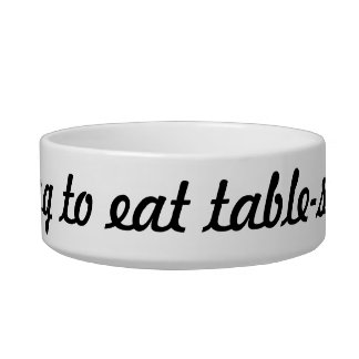 Willing to eat table-scraps bowl