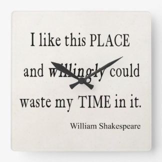 Willingly Waste Time This Place Shakespeare Quote Square Wall Clock