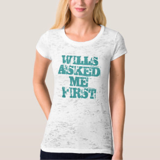 WILLS ASKED ME FIRST TEE SHIRT