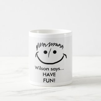 Wilson says Inspirational Mug HAVE FUN!