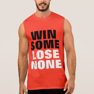Win Some Lose None Sleeveless T-shirt