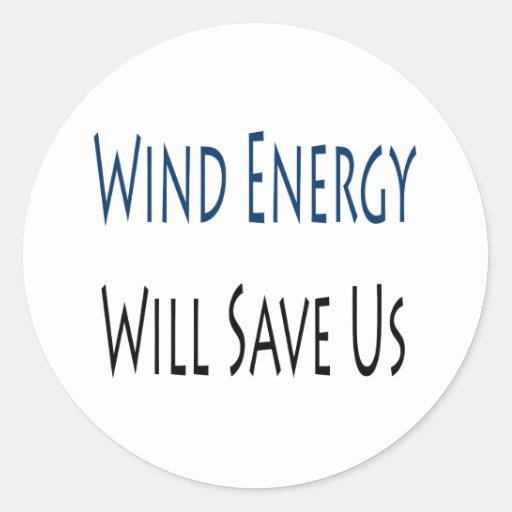 Wind Energy Will Save Us Round Sticker